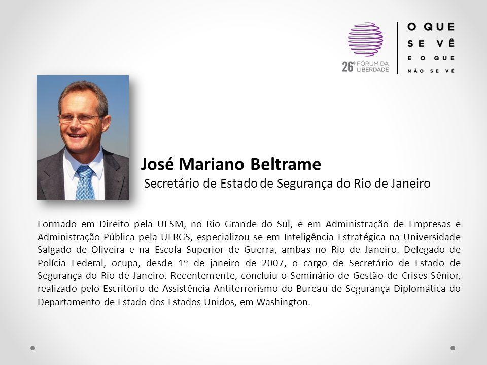 José Mariano Beltrame Secretário de Estado de Segurança do Rio de Janeiro Formado em Direito pela UFSM, no Rio Grande do Sul, e em Administração de Em