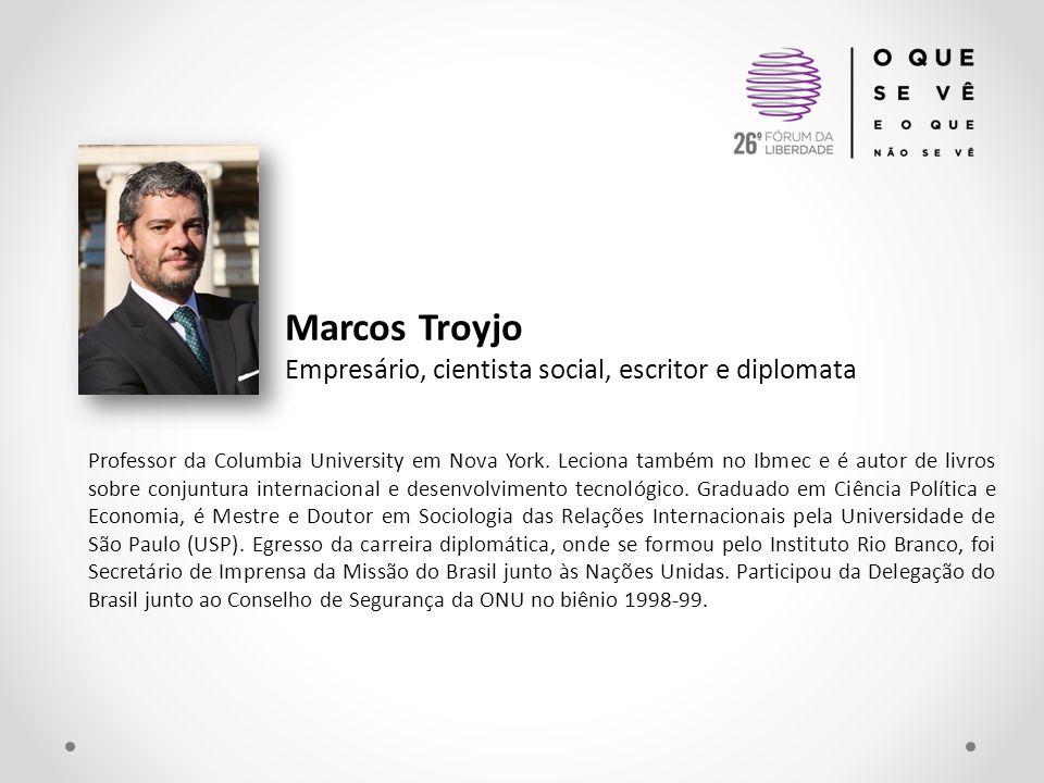 Marcos Troyjo Empresário, cientista social, escritor e diplomata Professor da Columbia University em Nova York. Leciona também no Ibmec e é autor de l