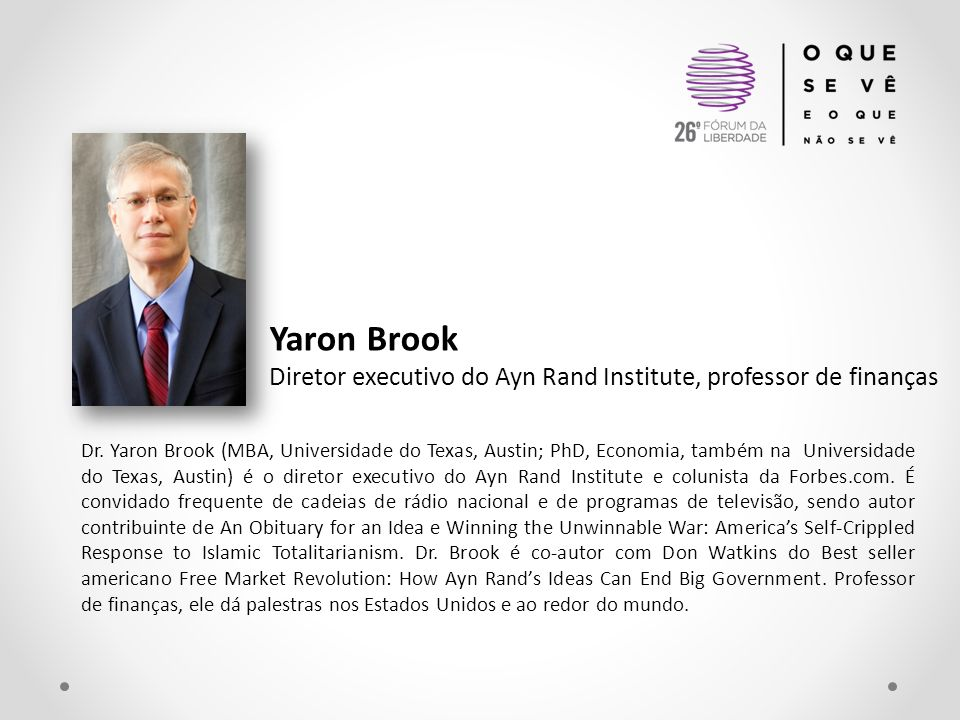 Yaron Brook Diretor executivo do Ayn Rand Institute, professor de finanças Dr.