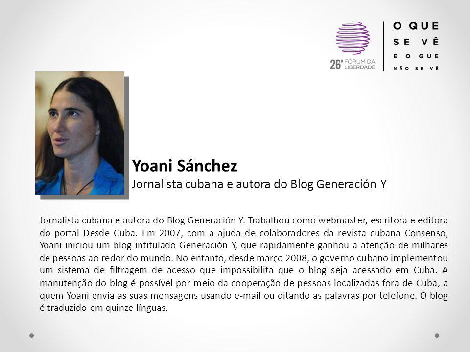 Yoani Sánchez Jornalista cubana e autora do Blog Generación Y Jornalista cubana e autora do Blog Generación Y. Trabalhou como webmaster, escritora e e