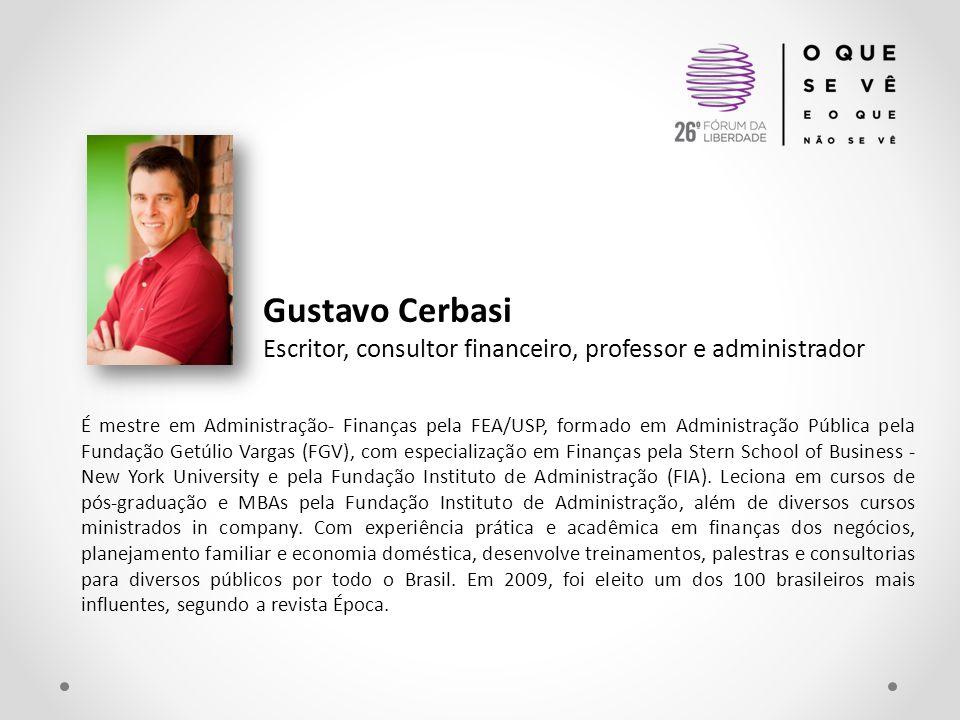 Gustavo Cerbasi Escritor, consultor financeiro, professor e administrador É mestre em Administração- Finanças pela FEA/USP, formado em Administração P