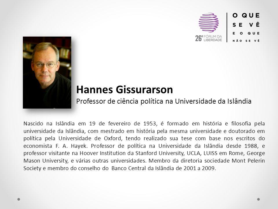 Hannes Gissurarson Professor de ciência política na Universidade da Islândia Nascido na Islândia em 19 de fevereiro de 1953, é formado em história e f