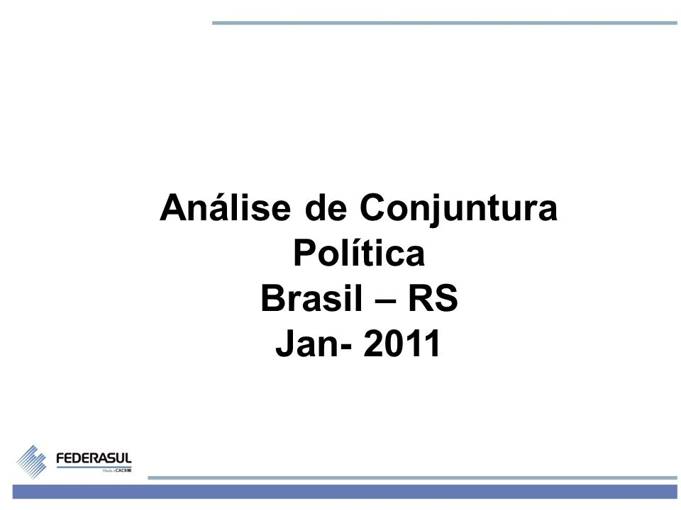 1 Análise de Conjuntura Política Brasil – RS Jan- 2011