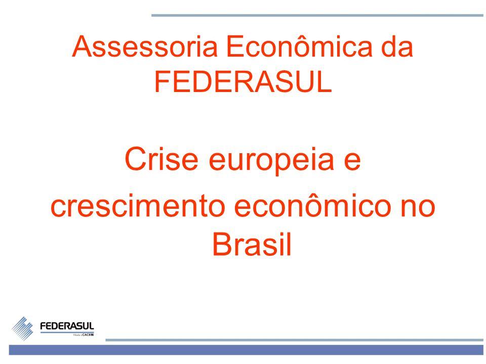 1 Assessoria Econômica da FEDERASUL Crise europeia e crescimento econômico no Brasil