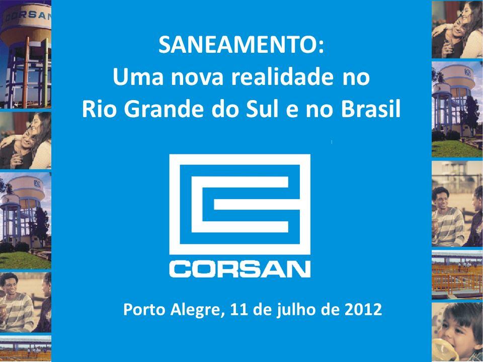 SANEAMENTO: Uma nova realidade no Rio Grande do Sul e no Brasil Porto Alegre, 11 de julho de 2012