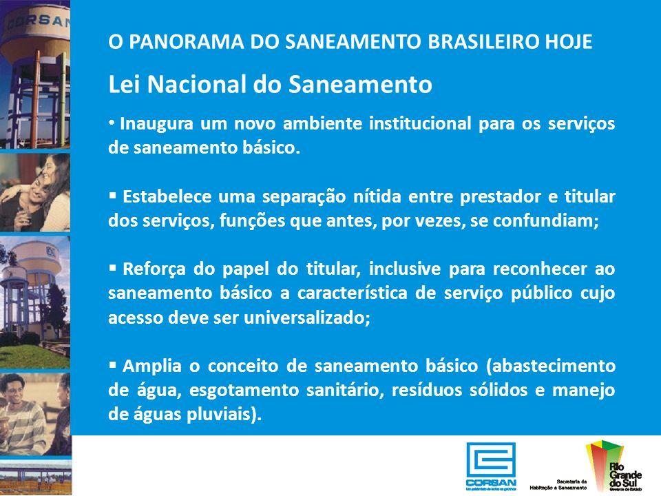 O PANORAMA DO SANEAMENTO BRASILEIRO HOJE Lei Nacional do Saneamento Inaugura um novo ambiente institucional para os serviços de saneamento básico. Est