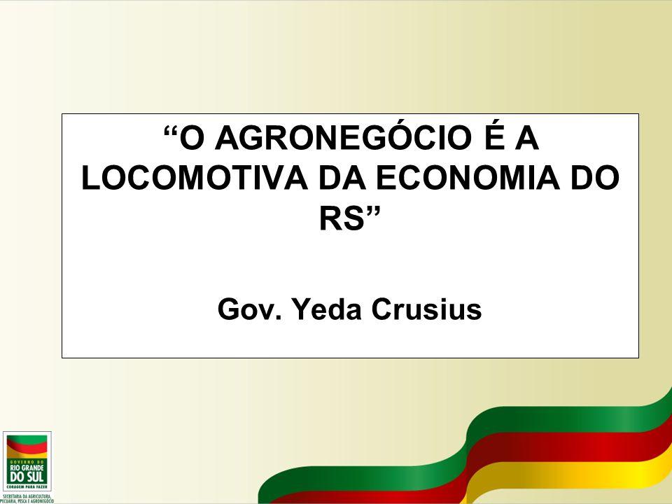 O AGRONEGÓCIO É A LOCOMOTIVA DA ECONOMIA DO RS Gov. Yeda Crusius