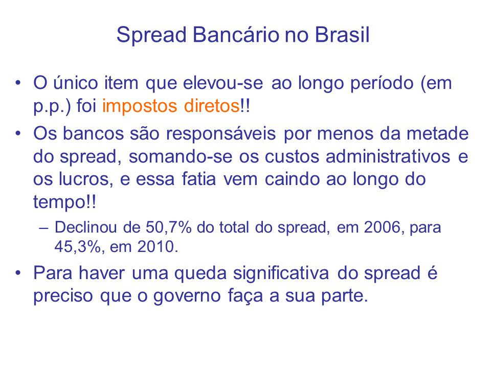 O único item que elevou-se ao longo período (em p.p.) foi impostos diretos!! Os bancos são responsáveis por menos da metade do spread, somando-se os c
