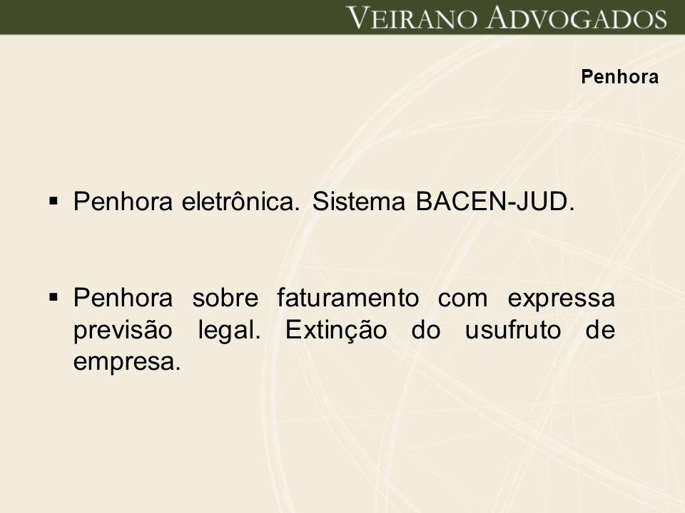 Penhora Penhora eletrônica. Sistema BACEN-JUD. Penhora sobre faturamento com expressa previsão legal. Extinção do usufruto de empresa.
