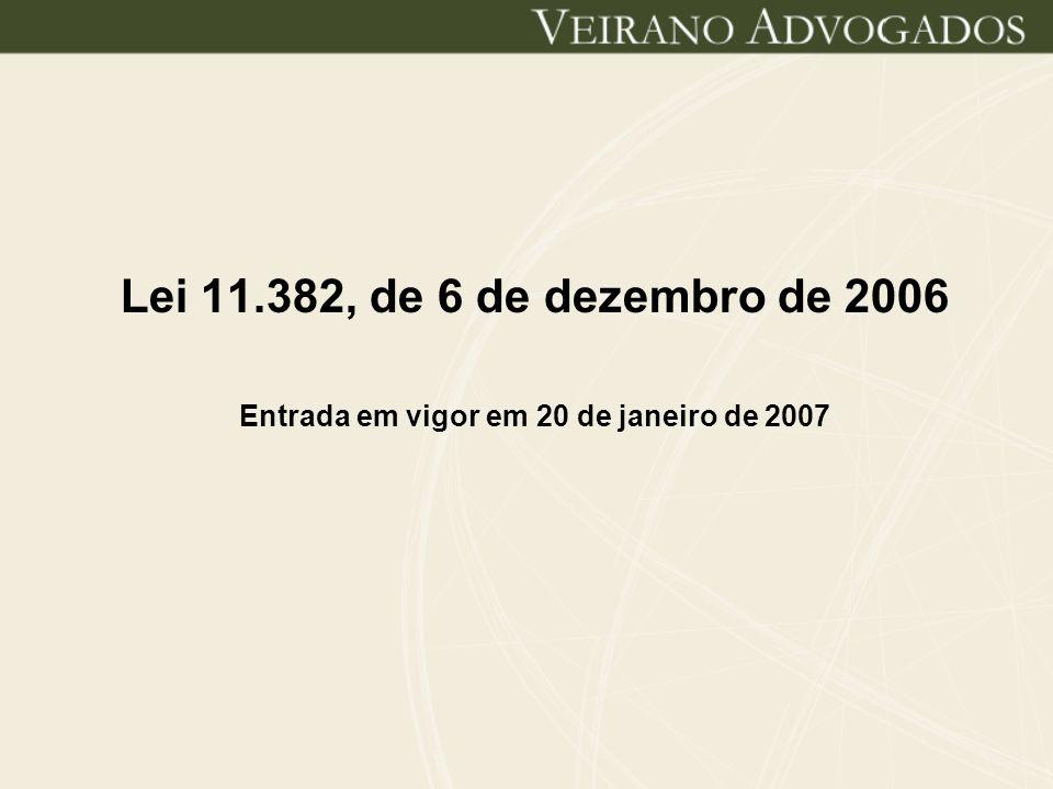 Lei 11.382, de 6 de dezembro de 2006 Entrada em vigor em 20 de janeiro de 2007