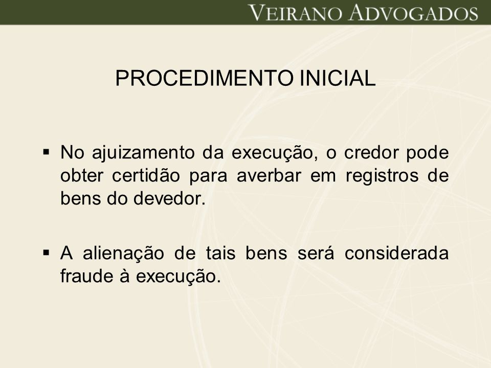 PROCEDIMENTO INICIAL No ajuizamento da execução, o credor pode obter certidão para averbar em registros de bens do devedor. A alienação de tais bens s