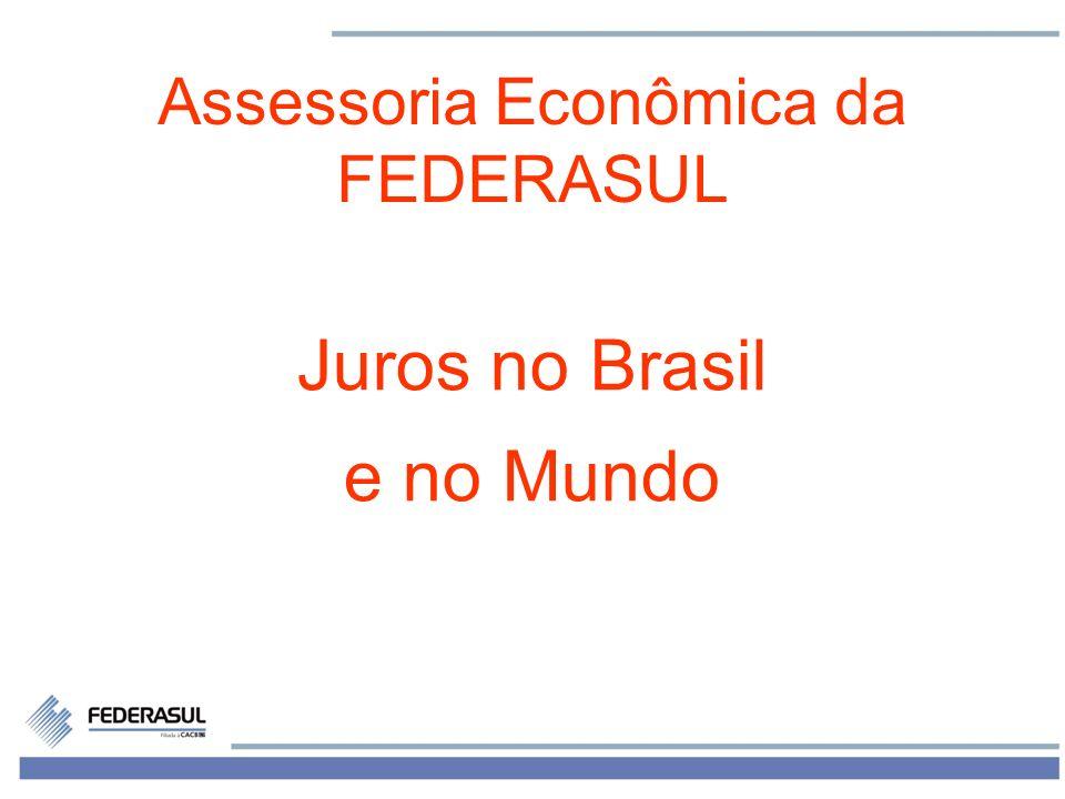 1 Assessoria Econômica da FEDERASUL Juros no Brasil e no Mundo