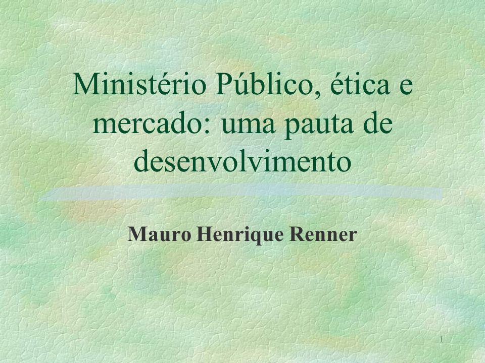 1 Ministério Público, ética e mercado: uma pauta de desenvolvimento Mauro Henrique Renner