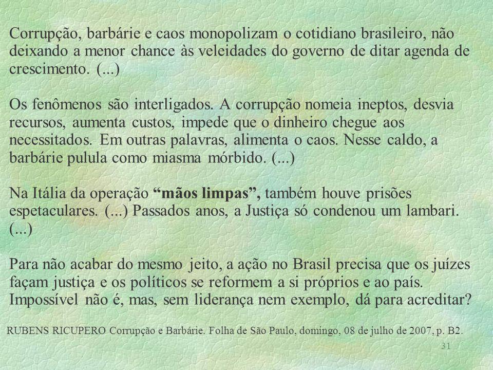 31 Corrupção, barbárie e caos monopolizam o cotidiano brasileiro, não deixando a menor chance às veleidades do governo de ditar agenda de crescimento.