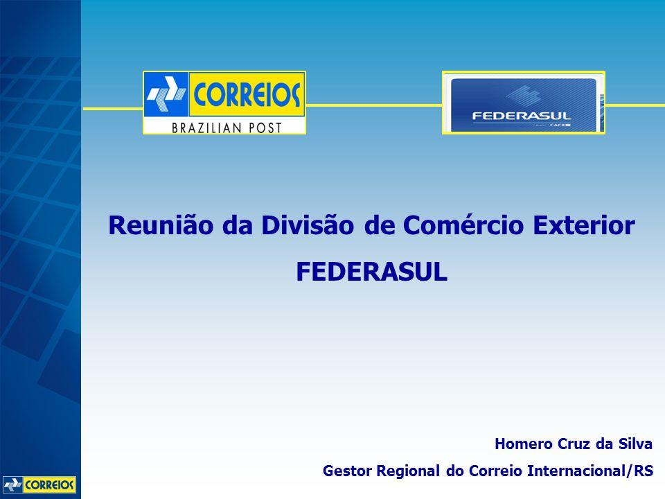 Homero Cruz da Silva Gestor Regional do Correio Internacional/RS Reunião da Divisão de Comércio Exterior FEDERASUL