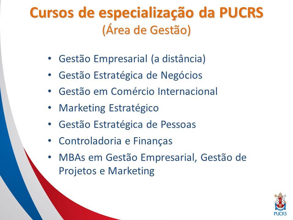 Cursos de especialização da PUCRS (Área de Gestão) Gestão Empresarial (a distância) Gestão Estratégica de Negócios Gestão em Comércio Internacional Marketing Estratégico Gestão Estratégica de Pessoas Controladoria e Finanças MBAs em Gestão Empresarial, Gestão de Projetos e Marketing