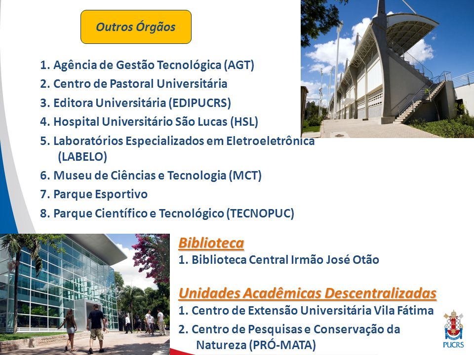 1. Agência de Gestão Tecnológica (AGT) 2. Centro de Pastoral Universitária 3.