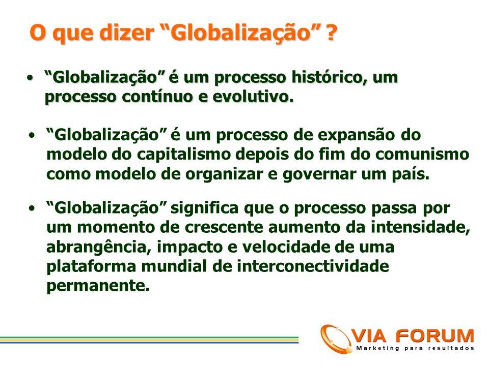 Se globalização quer dizer a internacionalização de mercados? Então estamos dizendo que este não é um movimento recente. Ele surgiu há vários séculos