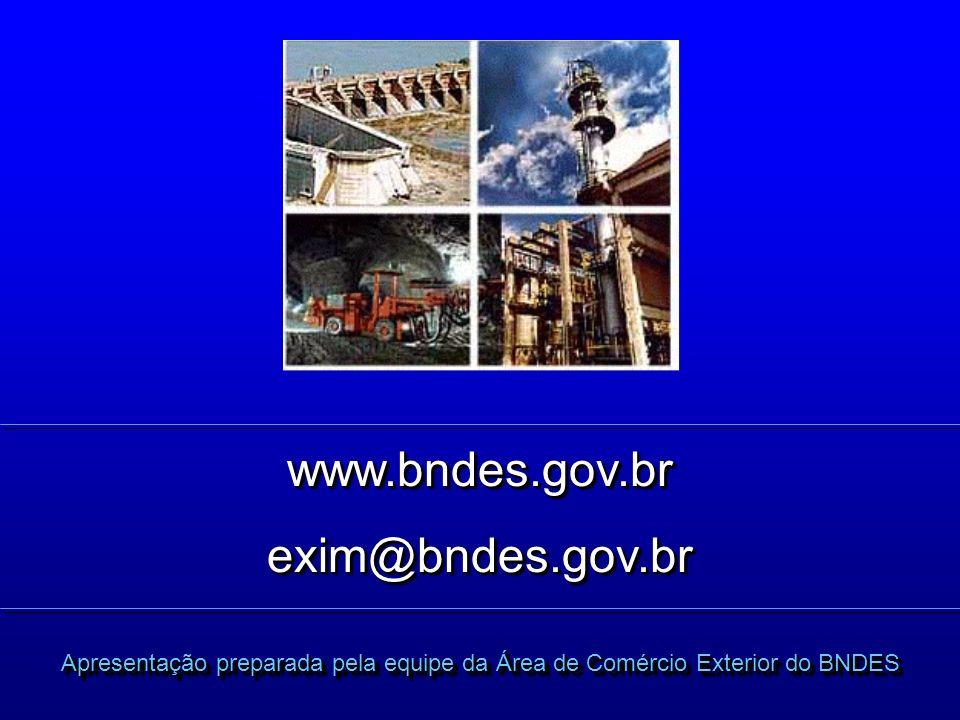www.bndes.gov.brexim@bndes.gov.brwww.bndes.gov.brexim@bndes.gov.br Apresentação preparada pela equipe da Área de Comércio Exterior do BNDES