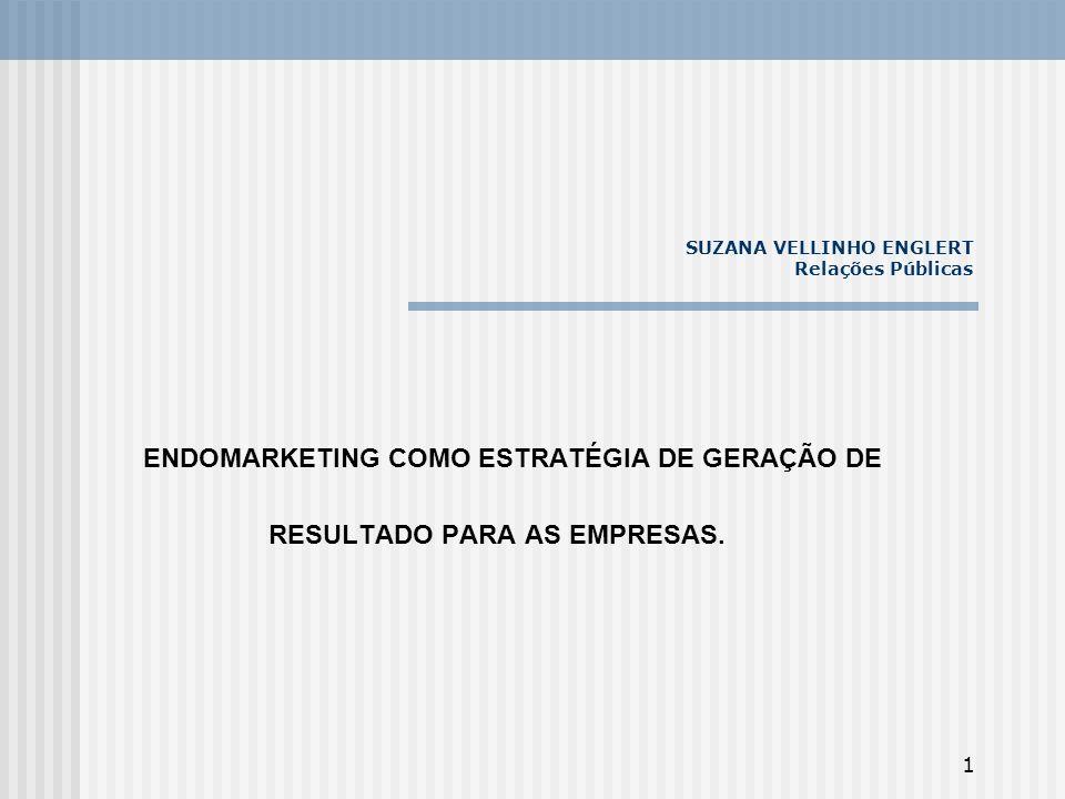 2 SUZANA VELLINHO ENGLERT Relações Públicas ENDOMARKETING – CONJUNTO DE ATIVIDADES DE MARKETING INSTITUCIONAL DIRIGIDAS PARA O PÚBLICO INTERNO DA EMPRESA (FUNCIONÁRIOS, FORNECEDORES, ACIONISTAS, REVENDEDORES, ETC) SINÔNIMO: MARKETING INTERNO.