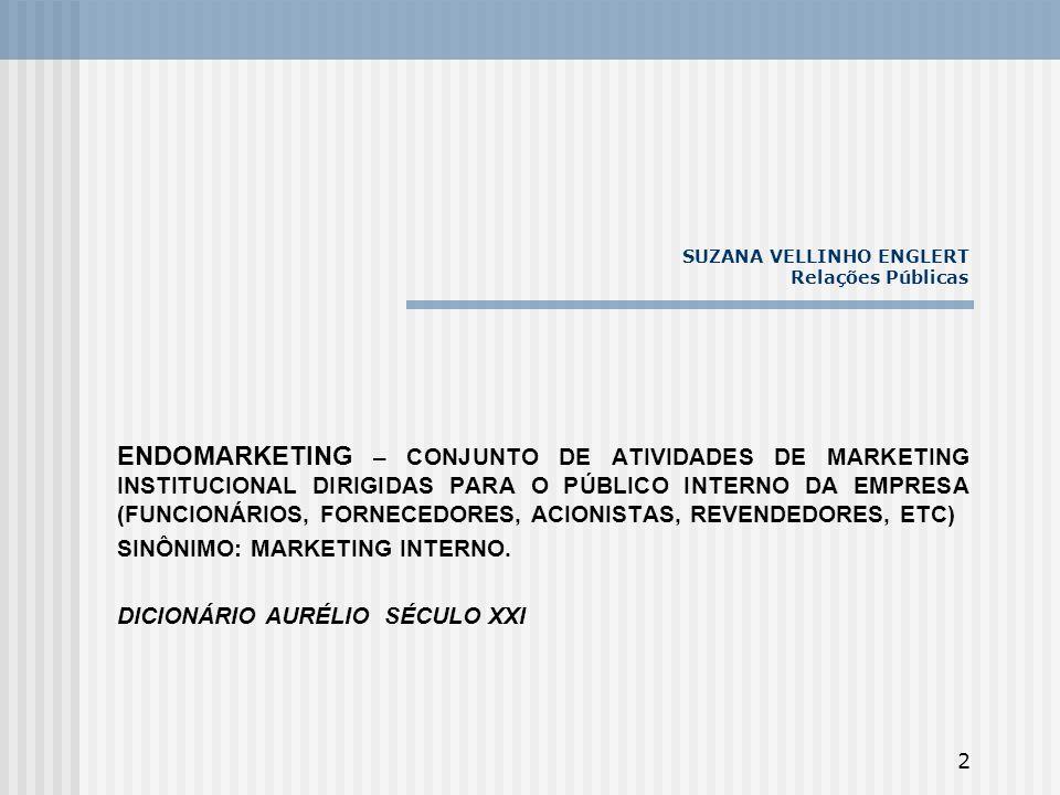2 SUZANA VELLINHO ENGLERT Relações Públicas ENDOMARKETING – CONJUNTO DE ATIVIDADES DE MARKETING INSTITUCIONAL DIRIGIDAS PARA O PÚBLICO INTERNO DA EMPR