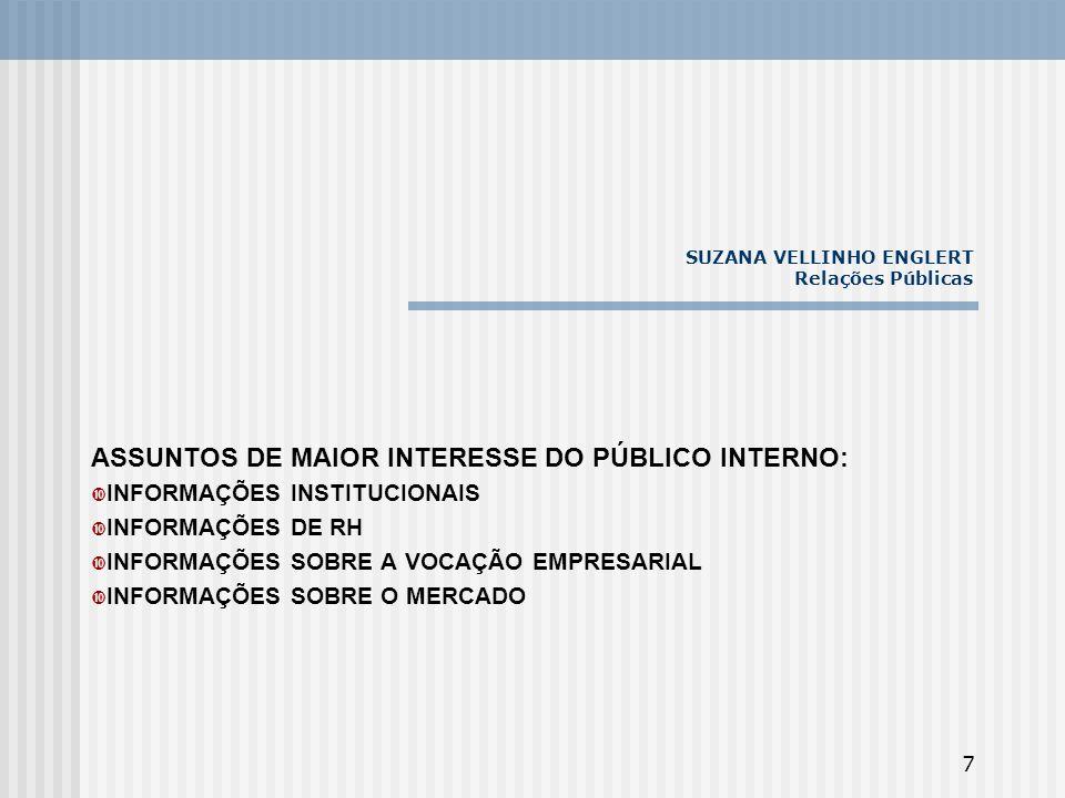 8 SUZANA VELLINHO ENGLERT Relações Públicas ALGUNS MECANISMOS INTERNOS DE COMUNICAÇÃO MURAL REUNIÕES CONFRATERNIZAÇÕES JORNAL INTERNO INTRANET FACE TO FACE