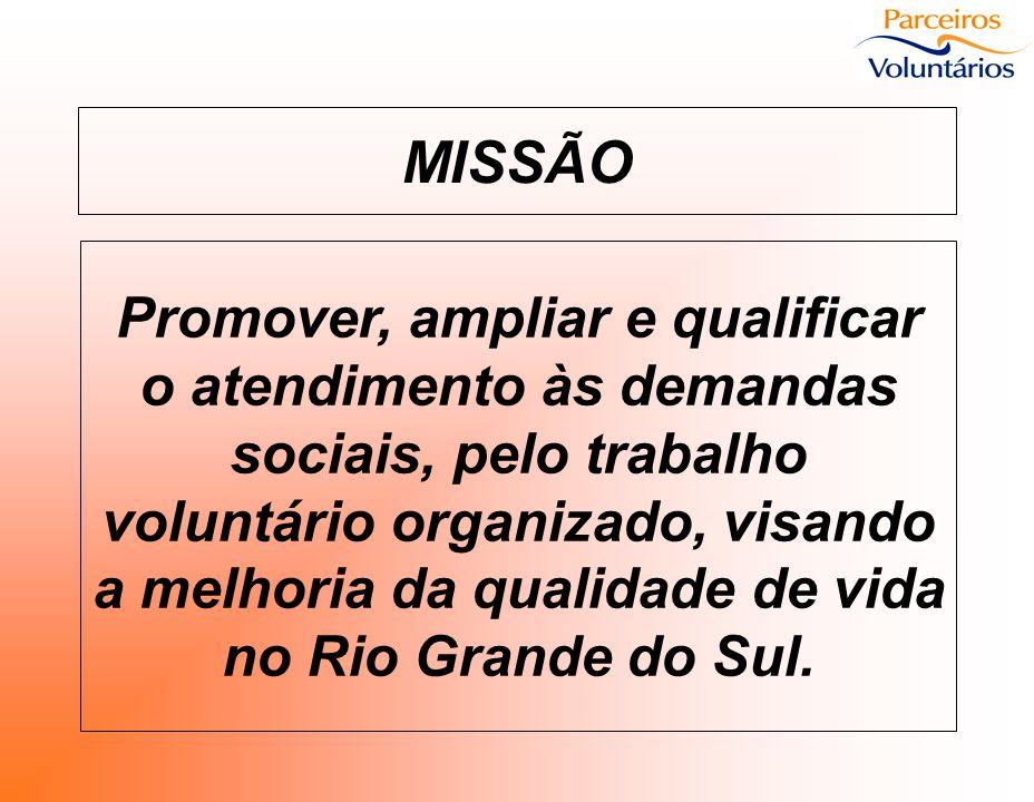 MISSÃO Promover, ampliar e qualificar o atendimento às demandas sociais, pelo trabalho voluntário organizado, visando a melhoria da qualidade de vida