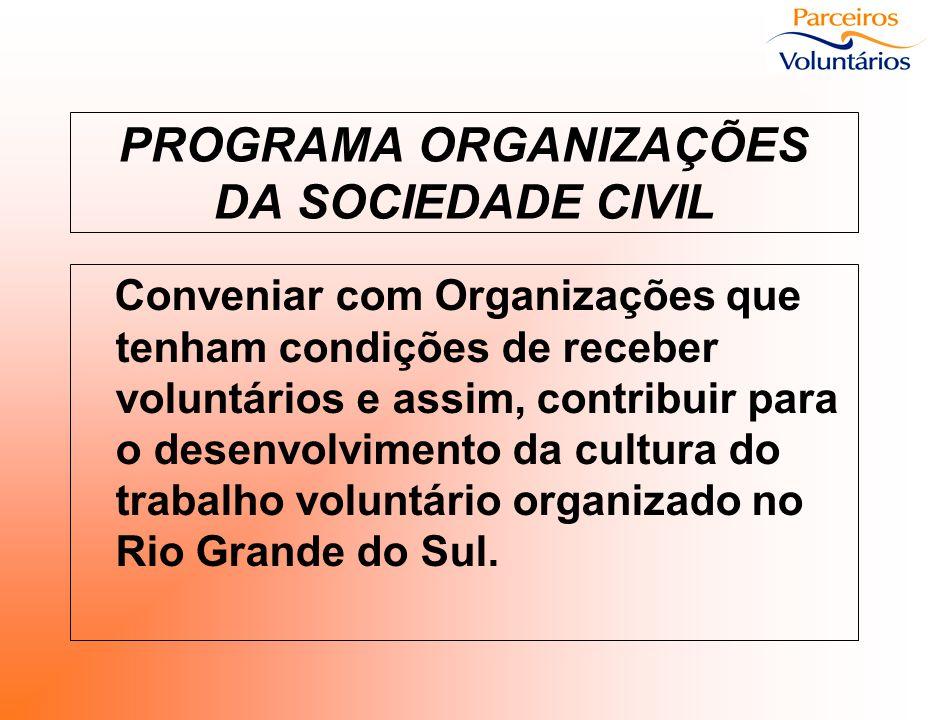 PROGRAMA ORGANIZAÇÕES DA SOCIEDADE CIVIL Conveniar com Organizações que tenham condições de receber voluntários e assim, contribuir para o desenvolvim