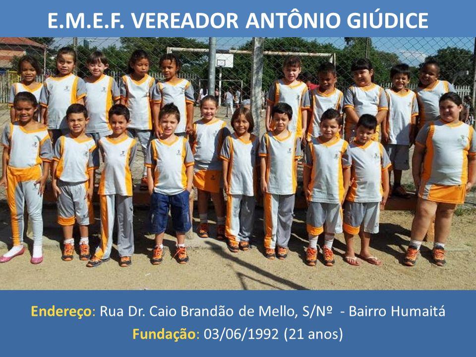 Endereço: Rua Dr. Caio Brandão de Mello, S/Nº - Bairro Humaitá Fundação: 03/06/1992 (21 anos) E.M.E.F. VEREADOR ANTÔNIO GIÚDICE