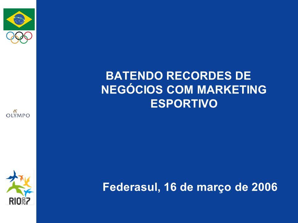 BATENDO RECORDES DE NEGÓCIOS COM MARKETING ESPORTIVO Federasul, 16 de março de 2006