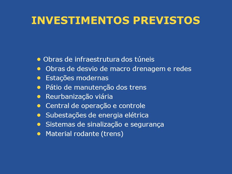 Obras de infraestrutura dos túneis Obras de desvio de macro drenagem e redes Estações modernas Pátio de manutenção dos trens Reurbanização viária Cent