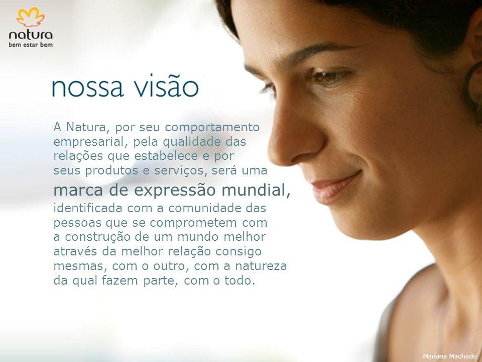 A Natura, por seu comportamento empresarial, pela qualidade das relações que estabelece e por seus produtos e serviços, será uma marca de expressão mu