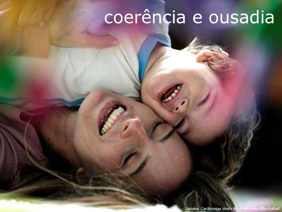 coerência e ousadia Janaína Cardosoigo Vieira dos Reis e seu filho Rafael