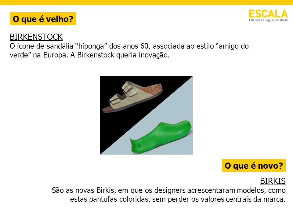 O que é velho? O que é novo? BIRKENSTOCK O ícone de sandália hiponga dos anos 60, associada ao estilo amigo do verde na Europa. A Birkenstock queria i