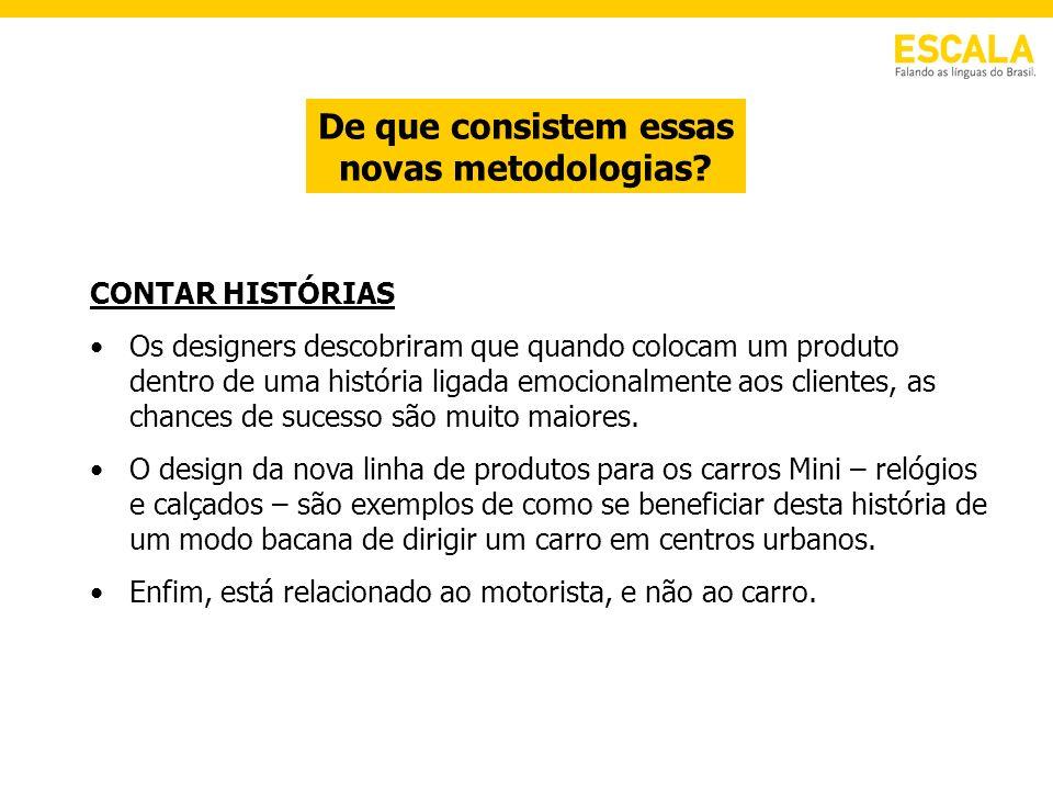 De que consistem essas novas metodologias? CONTAR HISTÓRIAS Os designers descobriram que quando colocam um produto dentro de uma história ligada emoci
