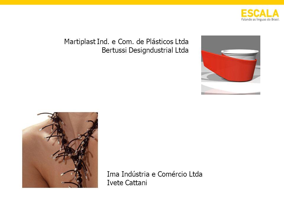 Martiplast Ind. e Com. de Plásticos Ltda Bertussi Designdustrial Ltda Ima Indústria e Comércio Ltda Ivete Cattani
