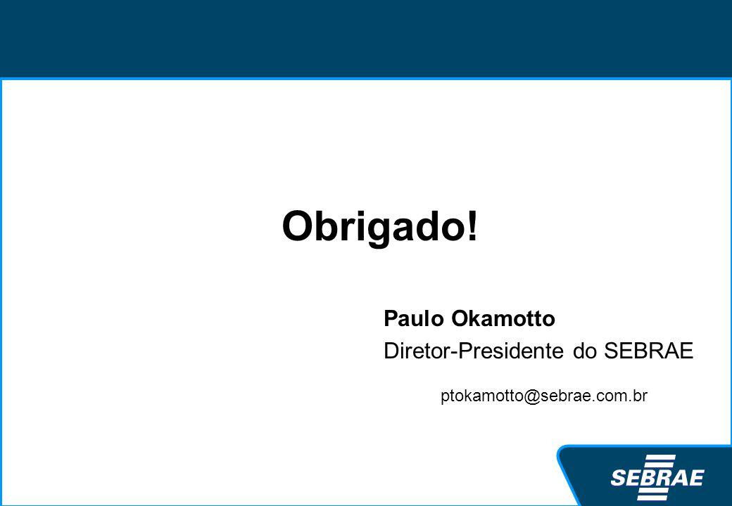 Obrigado! Paulo Okamotto Diretor-Presidente do SEBRAE ptokamotto@sebrae.com.br