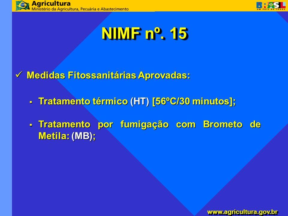 www.agricultura.gov.brwww.agricultura.gov.br NIMF nº. 15 Medidas Fitossanitárias Aprovadas: Medidas Fitossanitárias Aprovadas: Tratamento térmico (HT)