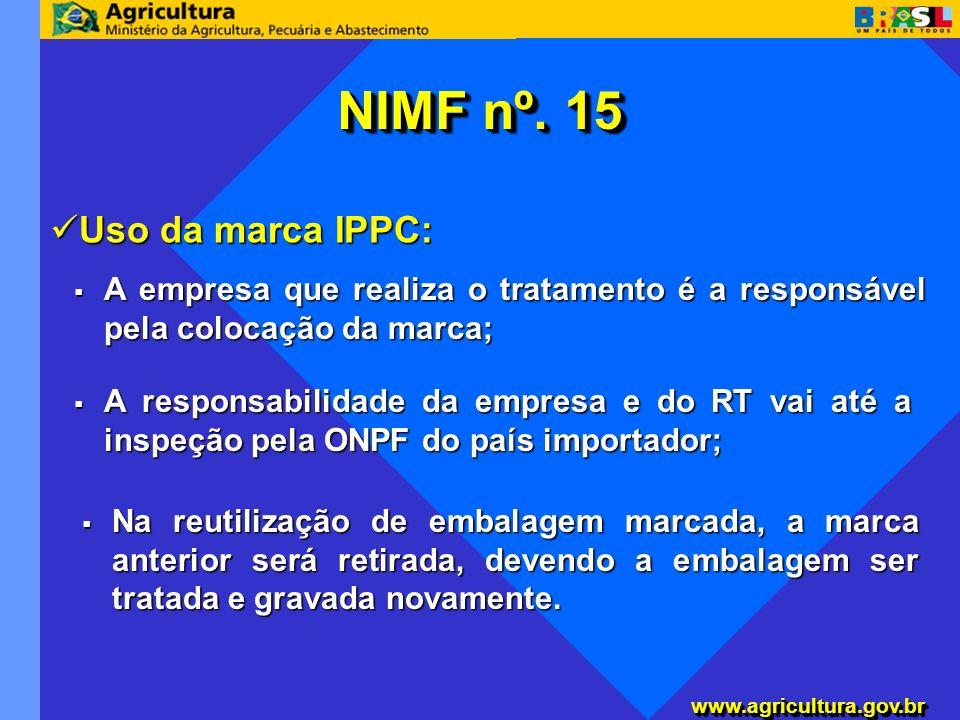 www.agricultura.gov.brwww.agricultura.gov.br NIMF nº. 15 Uso da marca IPPC: Uso da marca IPPC: A empresa que realiza o tratamento é a responsável pela