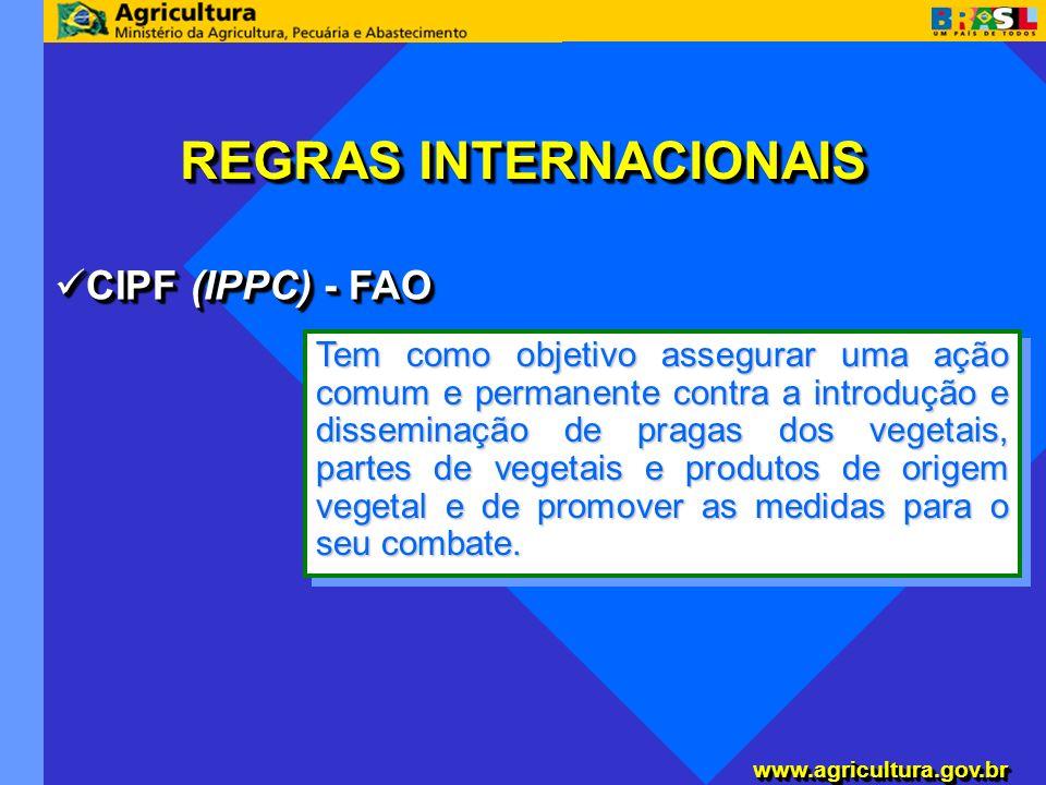 www.agricultura.gov.brwww.agricultura.gov.br REGRAS INTERNACIONAIS CIPF (IPPC) - FAO CIPF (IPPC) - FAO Tem como objetivo assegurar uma ação comum e pe