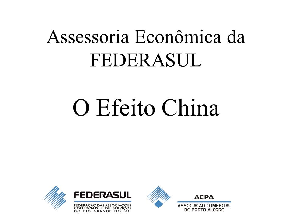 Assessoria Econômica da FEDERASUL O Efeito China
