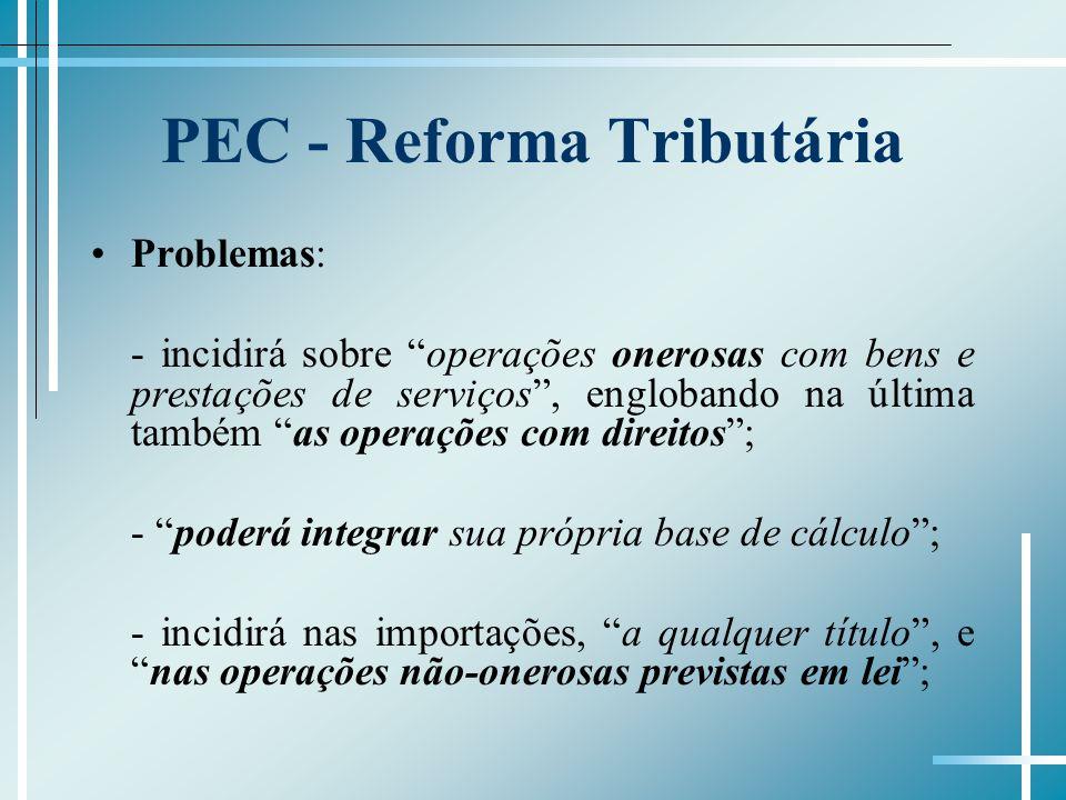 PEC - Reforma Tributária Problemas: - será não-cumulativo, compensando-se o que for devido com o montante cobrado nas anteriores, nos termos da lei; - não se submeterá, por 2 anos, ao princípio da anterioridade.