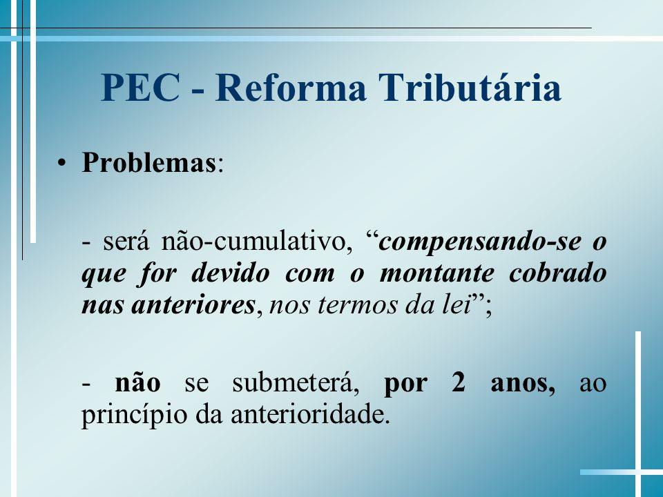 PEC - Reforma Tributária Problemas: - será não-cumulativo, compensando-se o que for devido com o montante cobrado nas anteriores, nos termos da lei; -