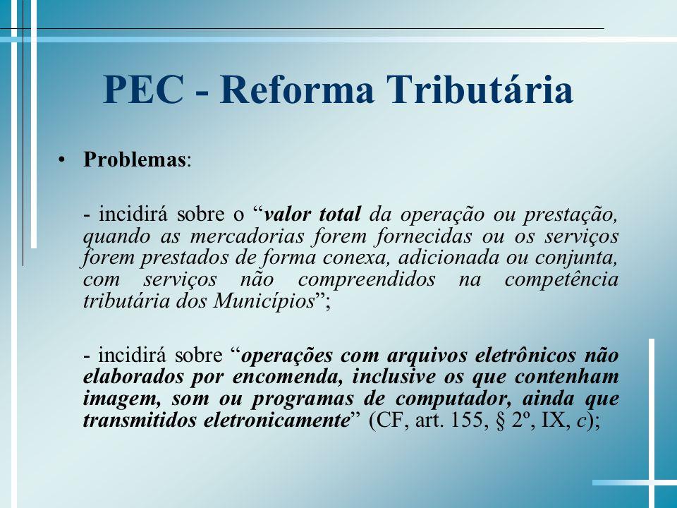 PEC - Reforma Tributária Problemas: - incidirá sobre transferências de mercadorias entre estabelecimentos do mesmo titular e de bens em operações interestaduais entre estabelecimentos do mesmo titular (CF, art.