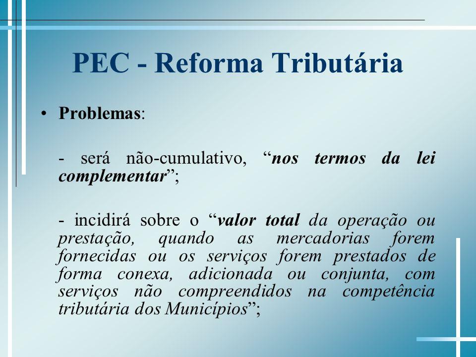 PEC - Reforma Tributária Problemas: - será não-cumulativo, nos termos da lei complementar; - incidirá sobre o valor total da operação ou prestação, qu