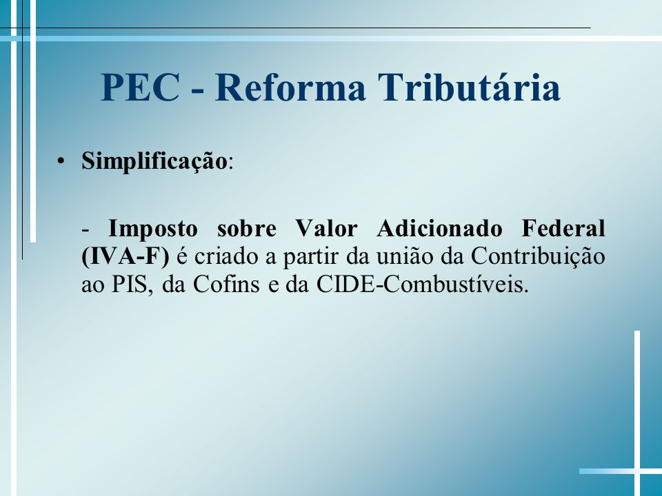 PEC - Reforma Tributária Simplificação: - Imposto sobre Valor Adicionado Federal (IVA-F) é criado a partir da união da Contribuição ao PIS, da Cofins e da CIDE-Combustíveis.