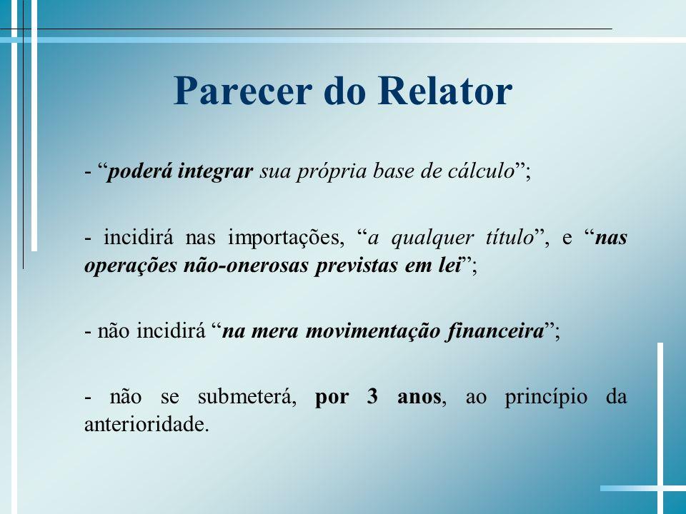 Parecer do Relator - poderá integrar sua própria base de cálculo; - incidirá nas importações, a qualquer título, e nas operações não-onerosas prevista