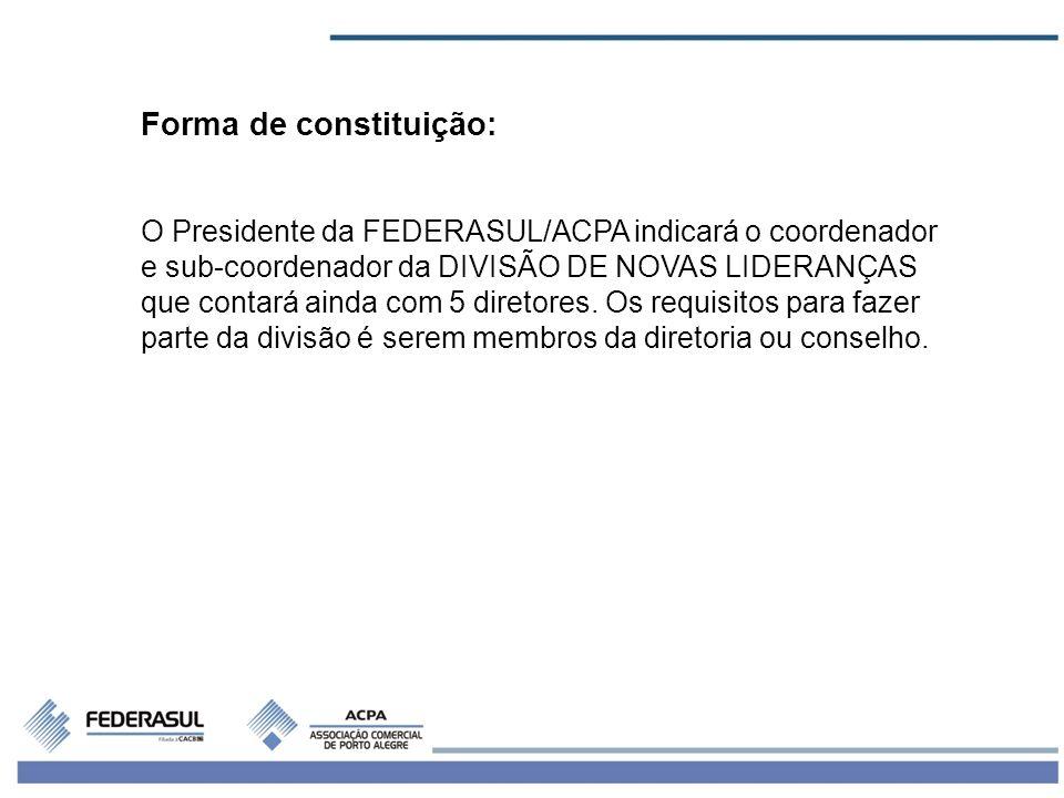Forma de constituição: O Presidente da FEDERASUL/ACPA indicará o coordenador e sub-coordenador da DIVISÃO DE NOVAS LIDERANÇAS que contará ainda com 5 diretores.