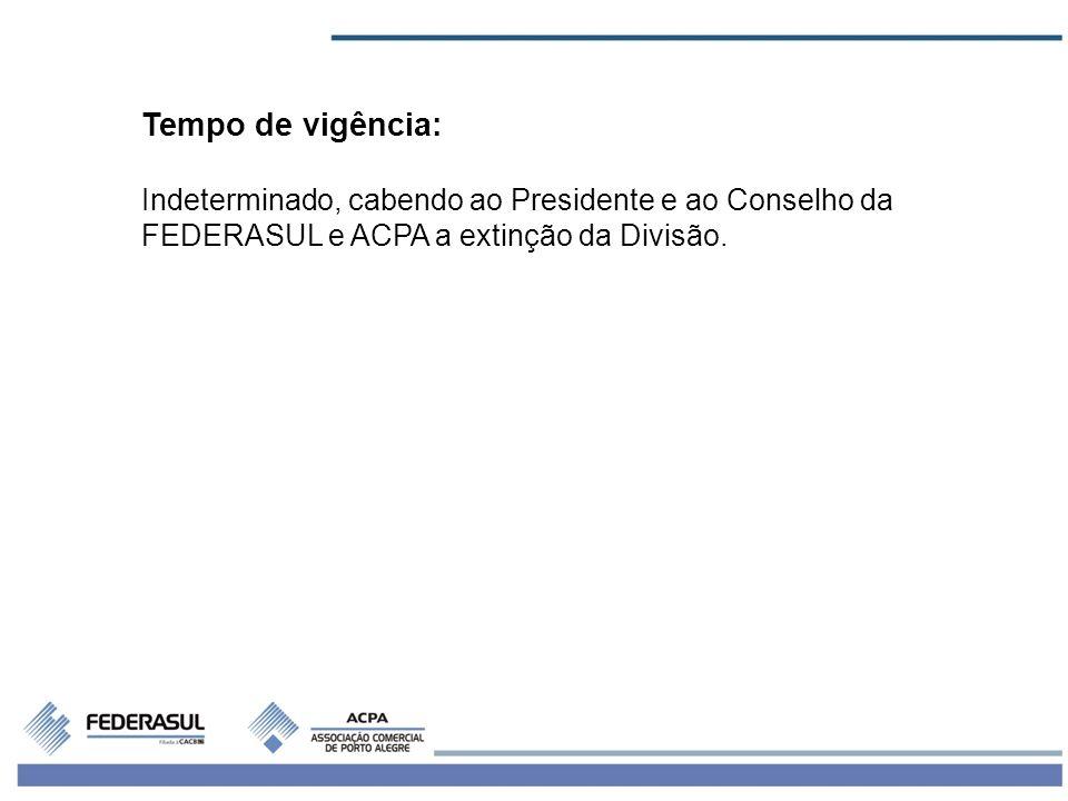 Tempo de vigência: Indeterminado, cabendo ao Presidente e ao Conselho da FEDERASUL e ACPA a extinção da Divisão.