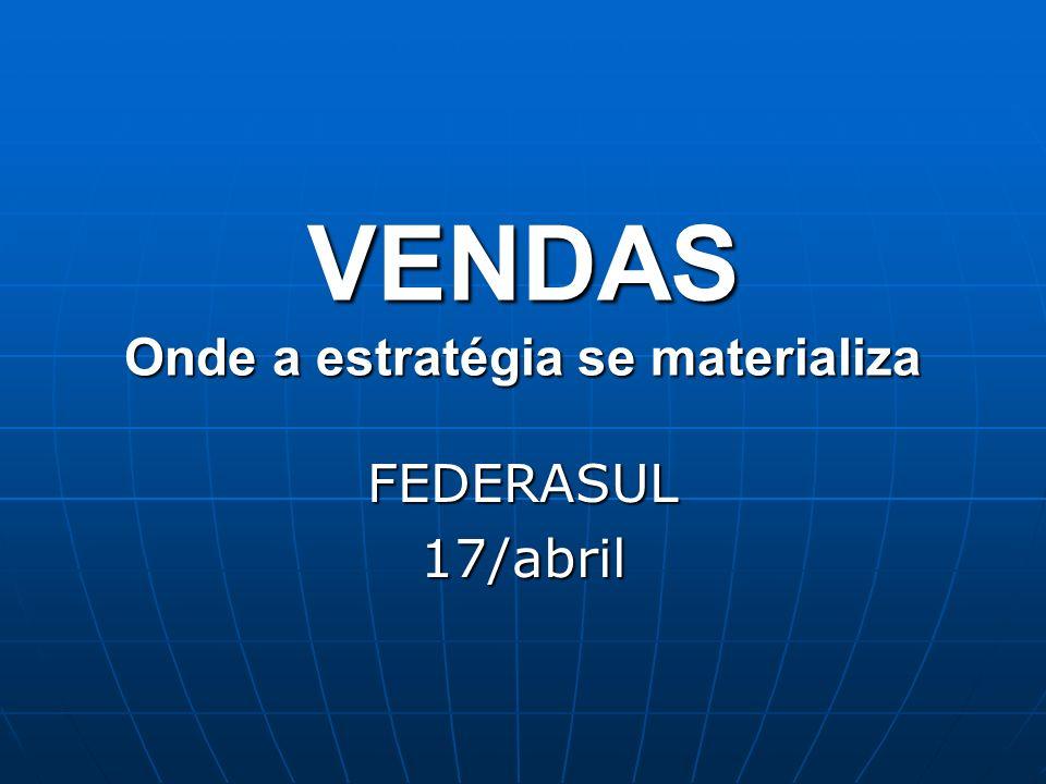 VENDAS Onde a estratégia se materializa FEDERASUL17/abril